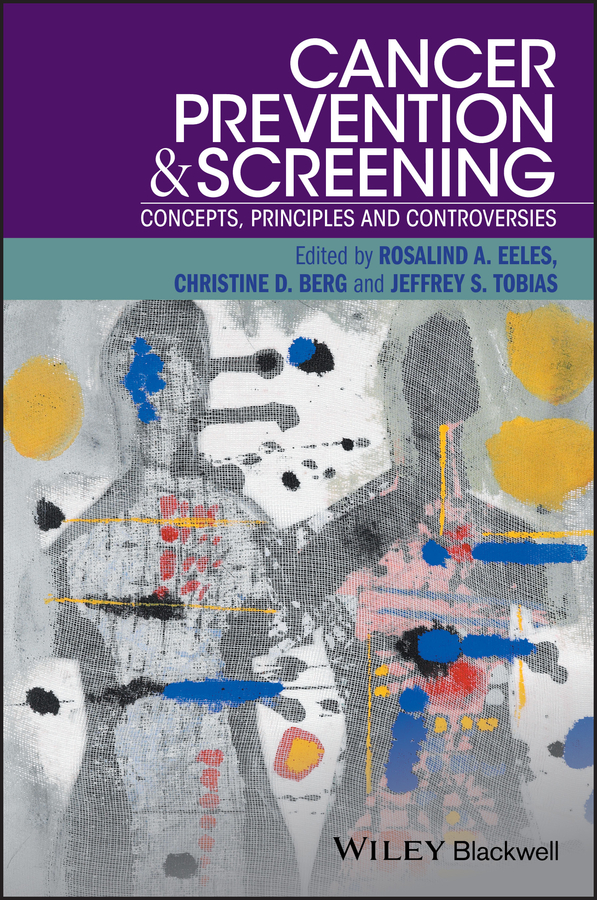 Rosalind Eeles A. Cancer Prevention and Screening. Concepts, Principles and Controversies cervical cancer