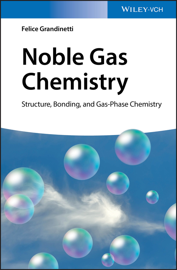 Felice Grandinetti Noble Gas Chemistry. Structure, Bonding, and Gas-Phase Chemistry