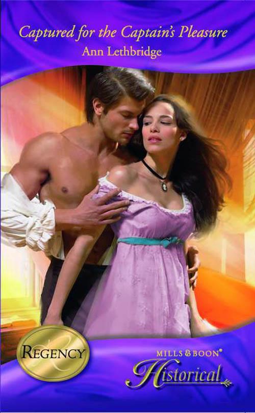 Ann Lethbridge Captured for the Captain's Pleasure ann lethbridge the regency season passionate promises the duke s daring debutante return of the prodigal gilvry