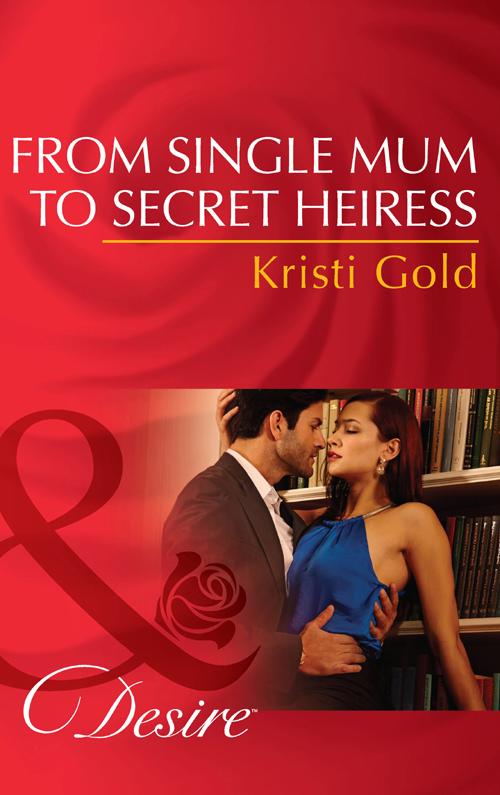 KRISTI GOLD From Single Mum to Secret Heiress kristi gold fall from grace
