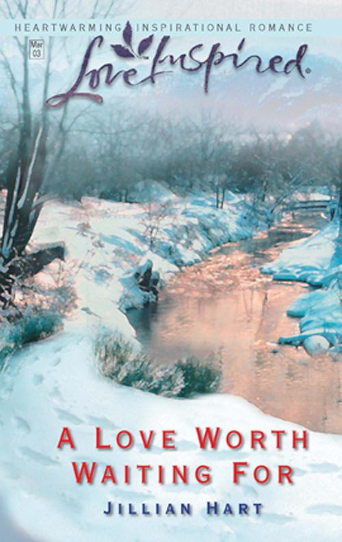 Jillian Hart A Love Worth Waiting For jillian hart a love worth waiting for