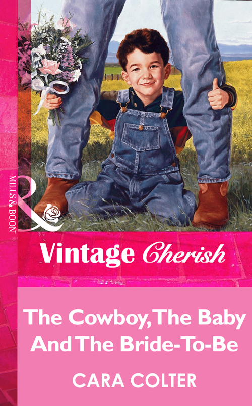 Cara Colter The Cowboy, The Baby And The Bride-To-Be mary starleigh what the cowboy prescribes