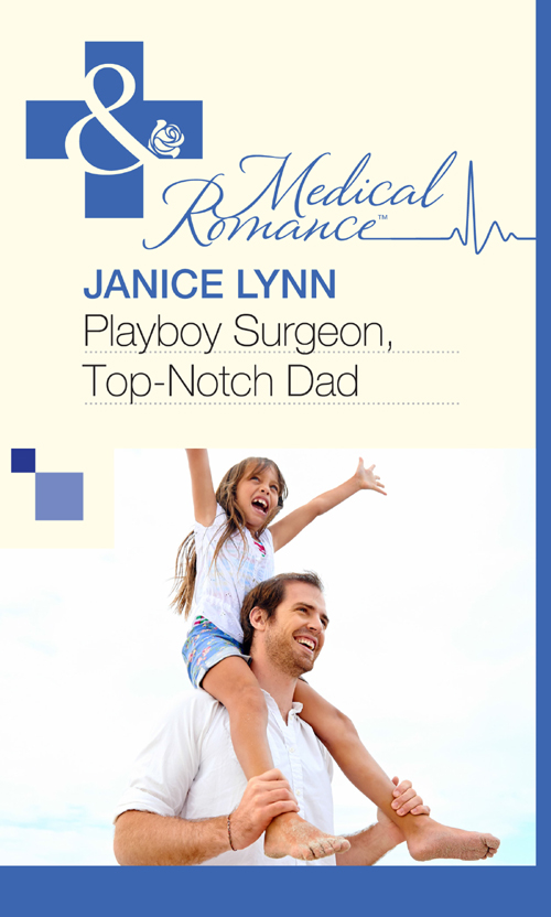 Janice Lynn Playboy Surgeon, Top-Notch Dad janice lynn the playboy doctor claims his bride