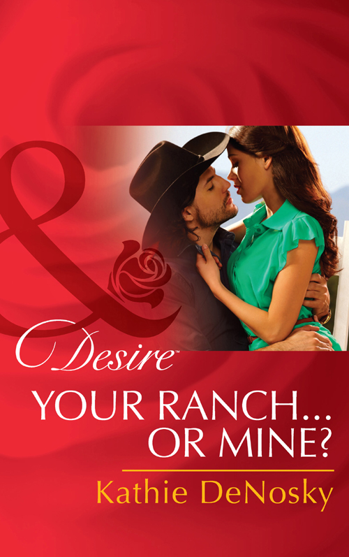 Kathie DeNosky Your Ranch...Or Mine? cindy kirk your ranch or mine
