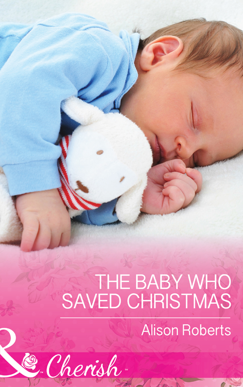 Alison Roberts The Baby Who Saved Christmas alison roberts in her rival s arms