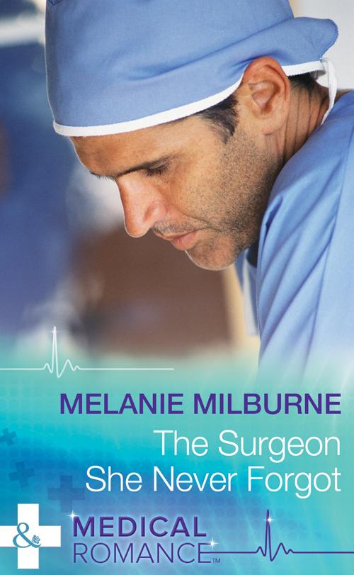 MELANIE MILBURNE The Surgeon She Never Forgot melanie milburne at no man s command