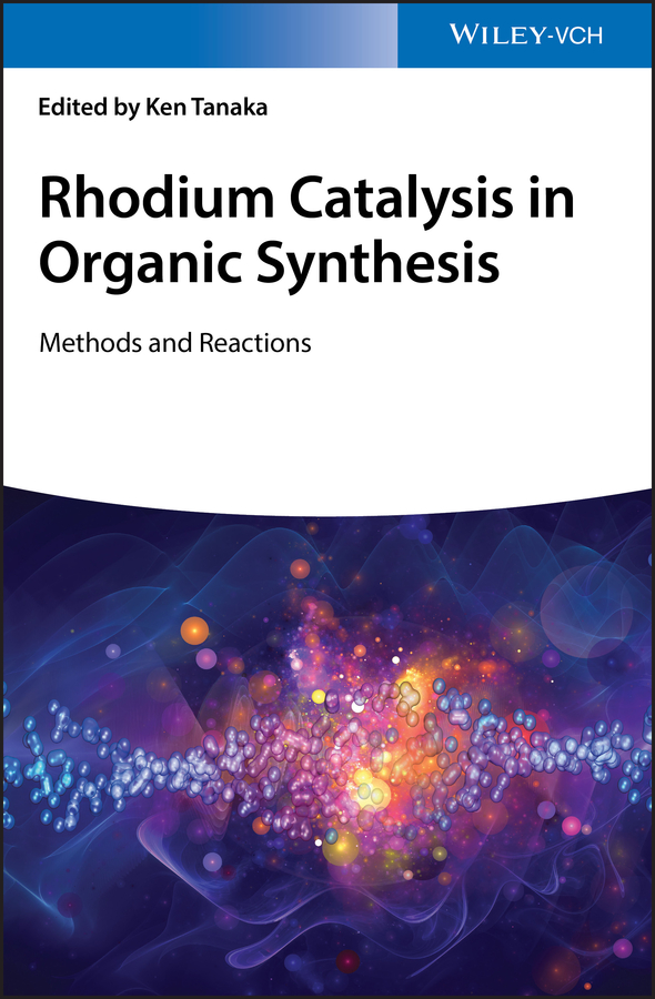 Ken Tanaka Rhodium Catalysis in Organic Synthesis. Methods and Reactions functionalized porous nanoreactors in organic reactions