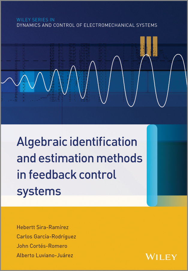 Hebertt Sira-Ramirez Algebraic Identification and Estimation Methods in Feedback Control Systems