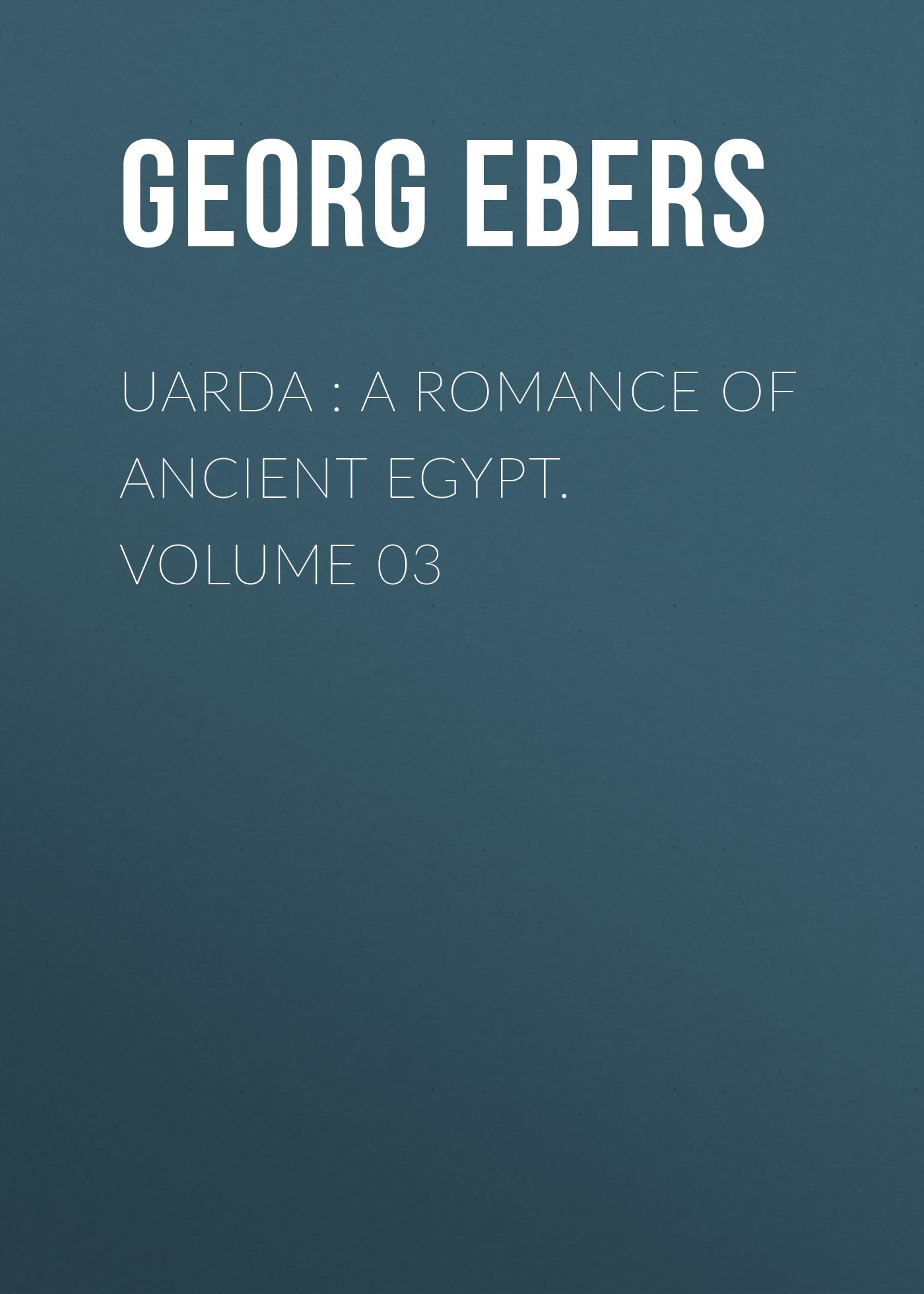 Georg Ebers Uarda : a Romance of Ancient Egypt. Volume 03 ancient egypt