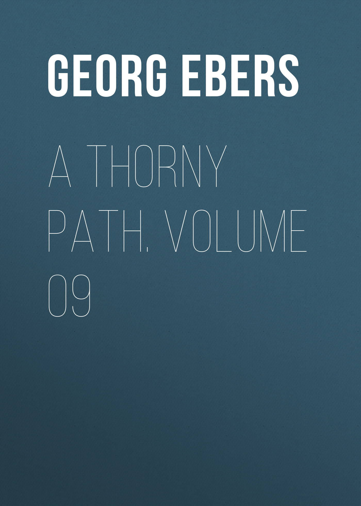Georg Ebers A Thorny Path. Volume 09