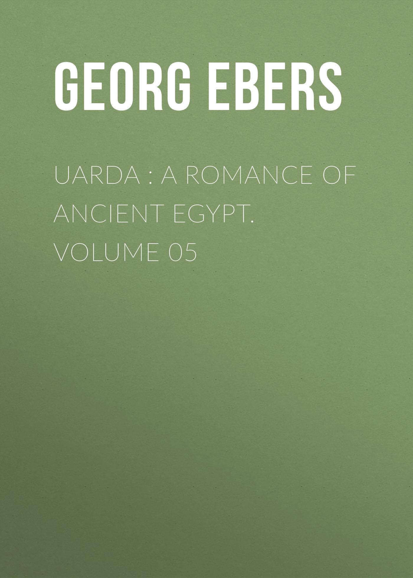 Georg Ebers Uarda : a Romance of Ancient Egypt. Volume 05 georg ebers homo sum volume 02