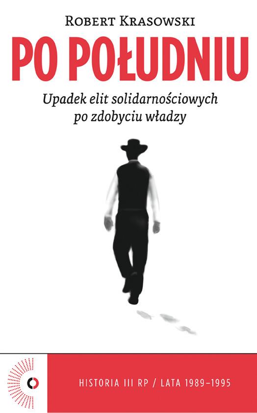 Robert Krasowski Po południu. Upadek elit solidarnościowych po zdobyciu władzy недорого