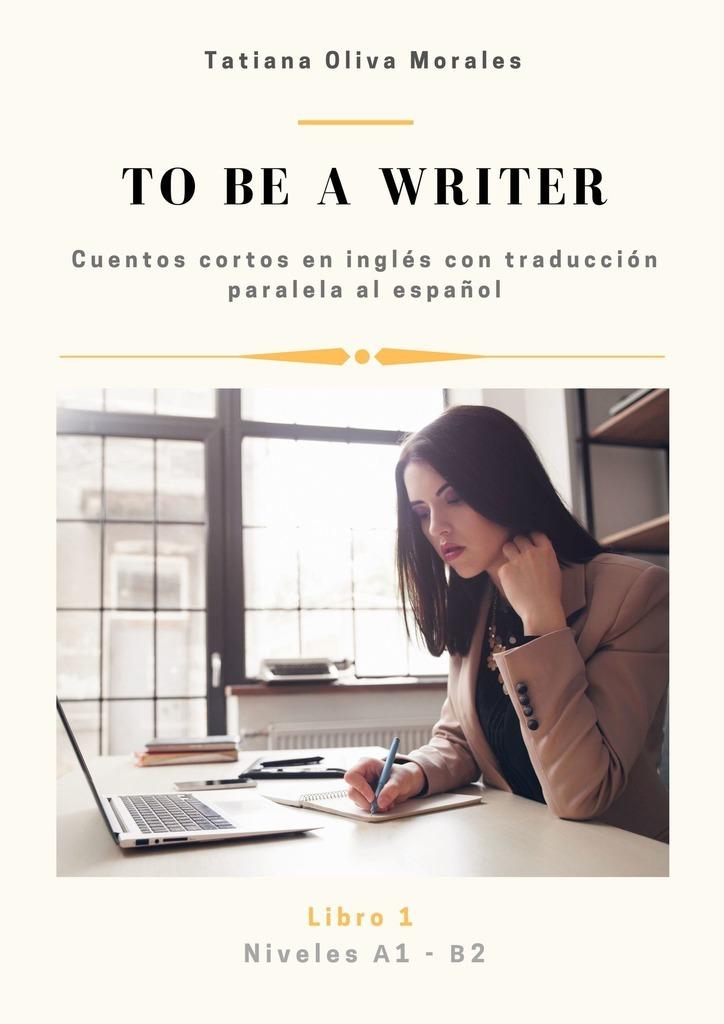 цена на Tatiana Oliva Morales Tobe awriter. Cuentos cortos en inglés con traducción paralela al español. Niveles A1—B2. Libro1