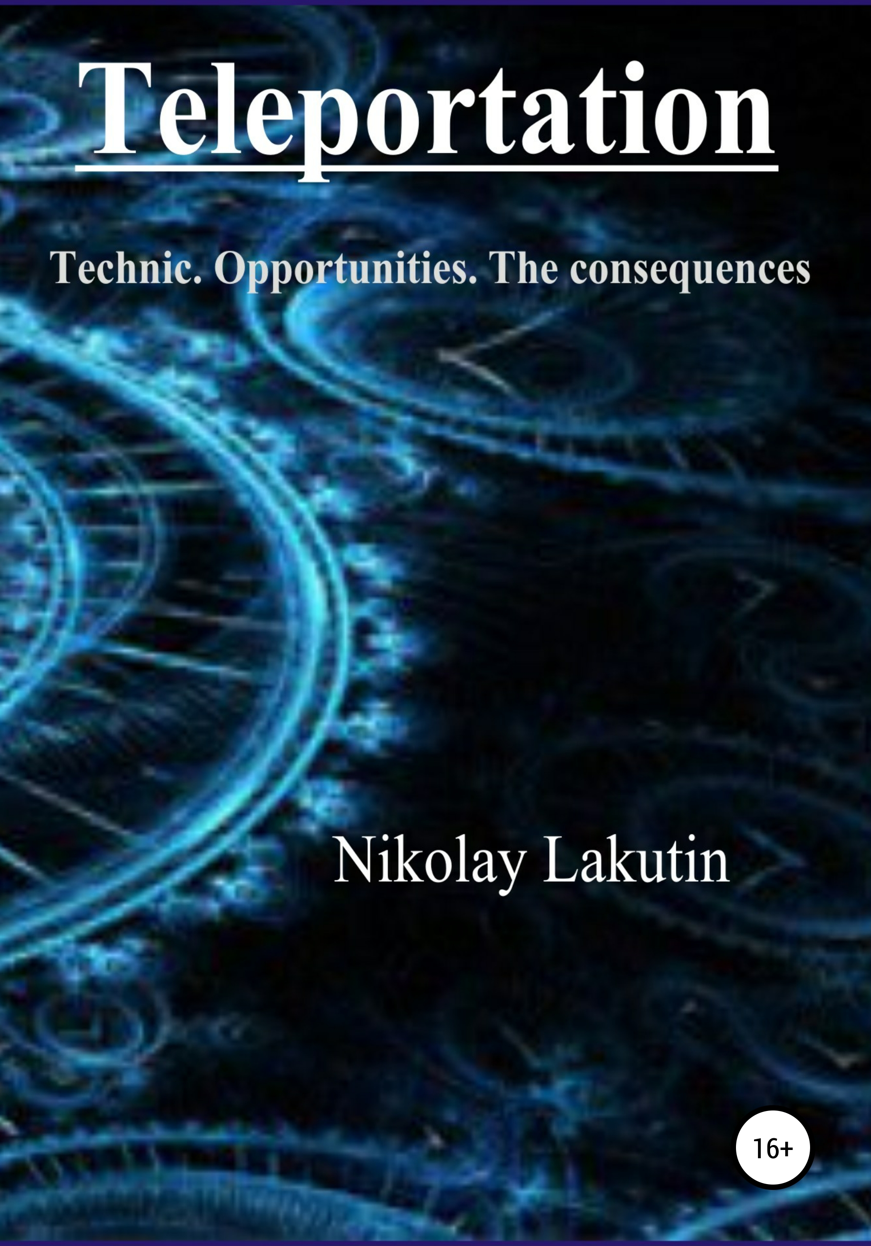Nikolay Lakutin Teleportation. Technic. Opportunities. The consequences the things i should have told you