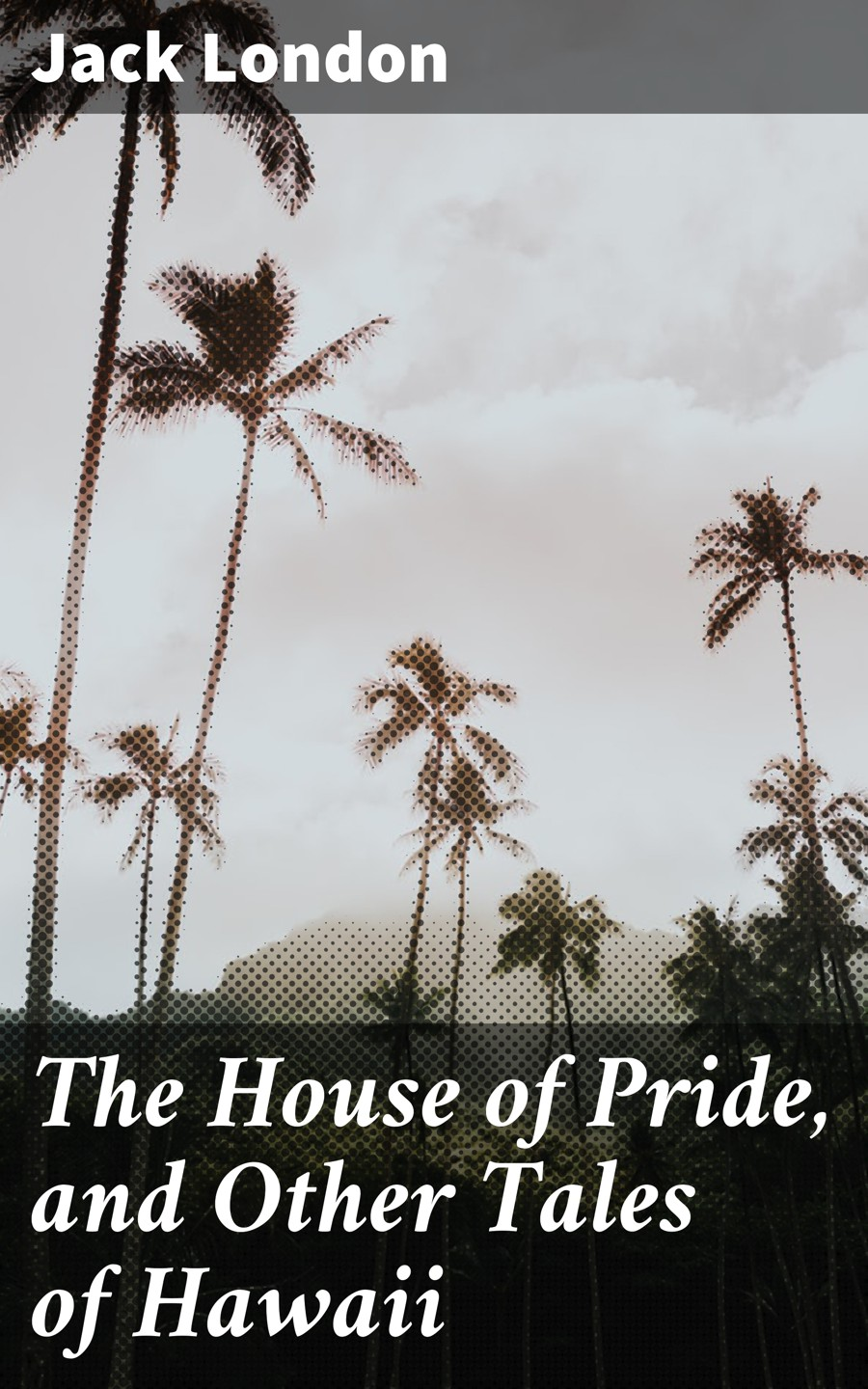 Jack London The House of Pride, and Other Tales of Hawaii pride of bloodlines