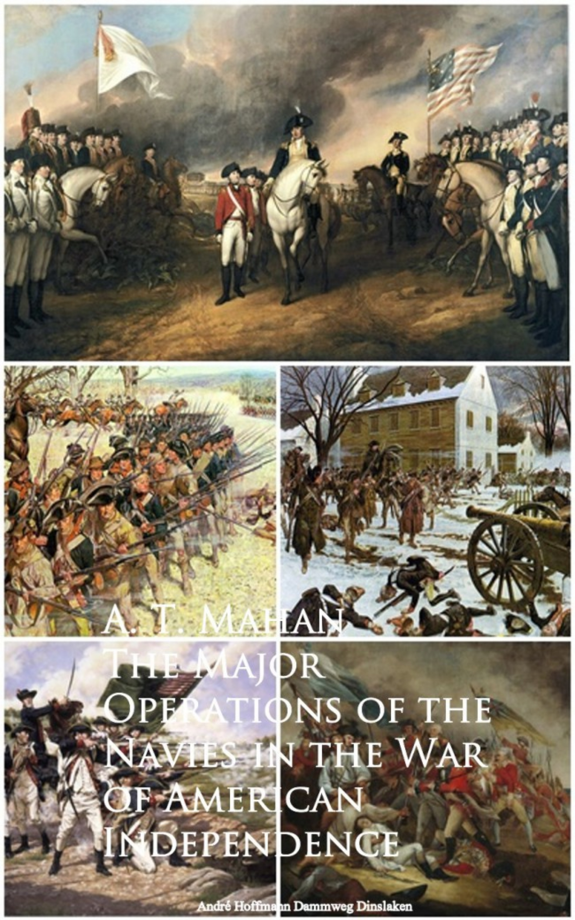 A. T. Mahan Mahan The Major Operations of the Navies in the War of American Independence lebron matthews tides of war a novel of the american civil war