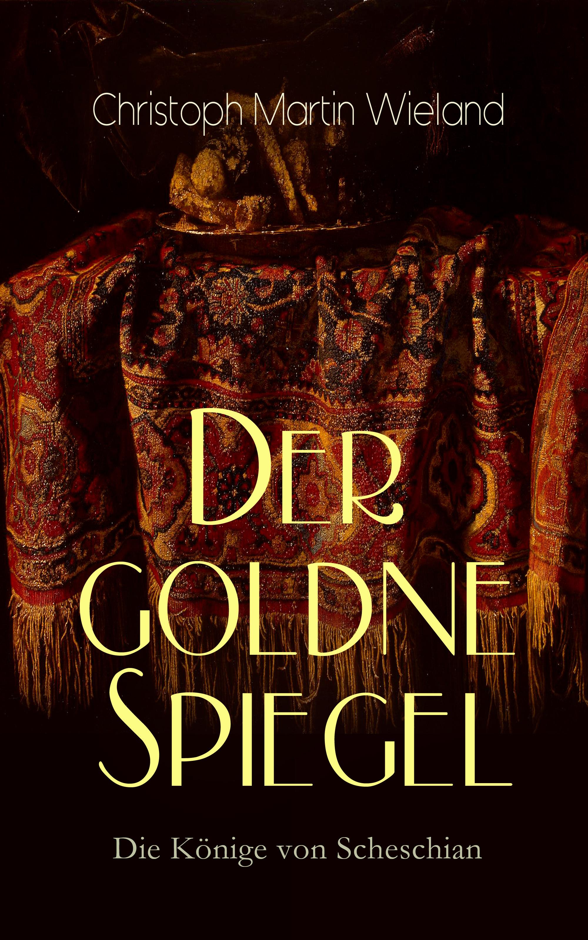 Christoph Martin Wieland Der goldne Spiegel – Die Könige von Scheschian морган райс marsch der könige