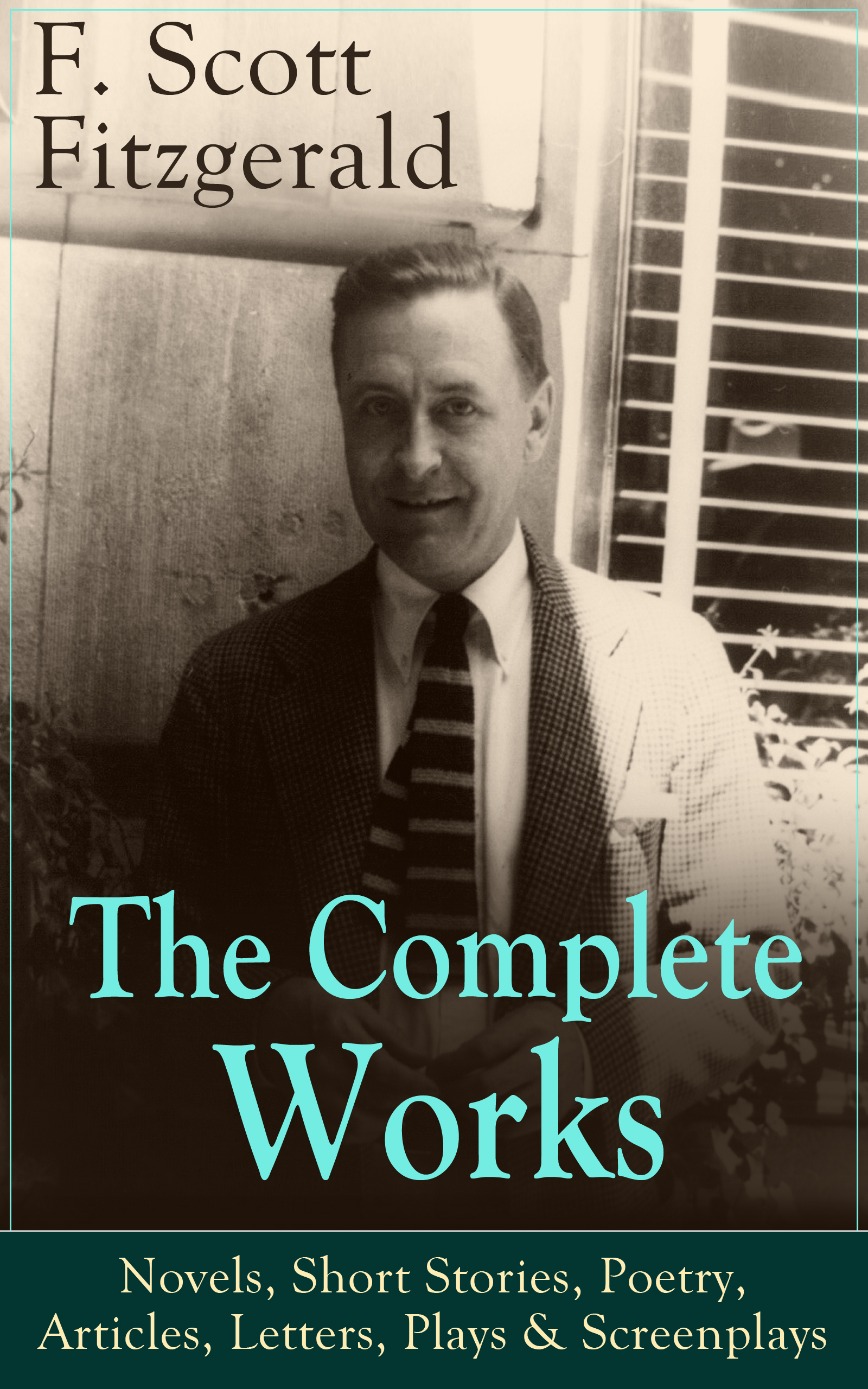 цена F. Scott Fitzgerald The Complete Works of F. Scott Fitzgerald: Novels, Short Stories, Poetry, Articles, Letters, Plays & Screenplays