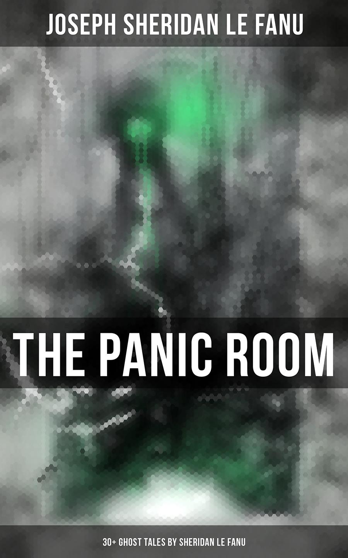 Joseph Sheridan Le Fanu THE PANIC ROOM: 30+ Ghost Tales by Sheridan Le Fanu lynette sheridan burns understanding journalism