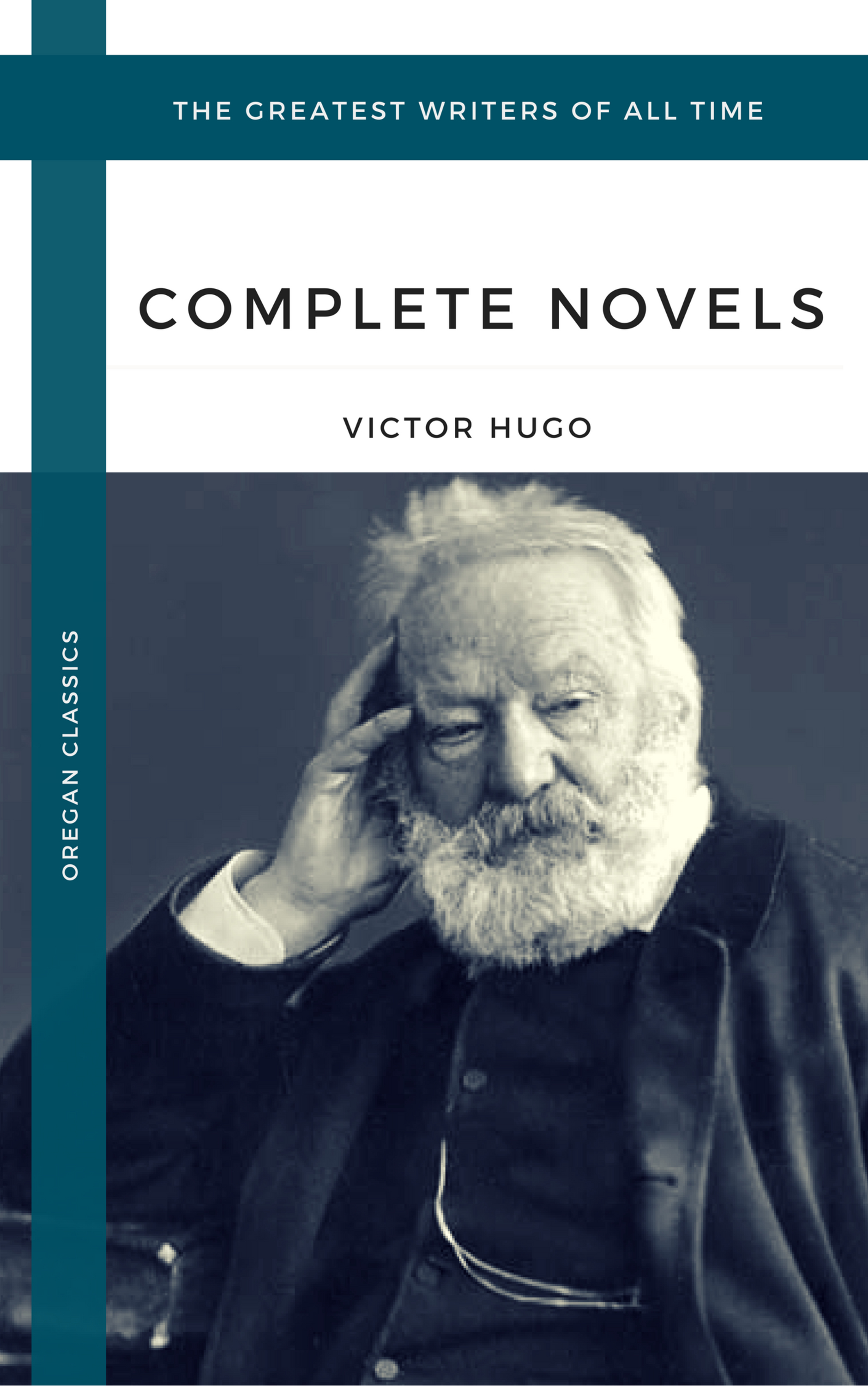 hugo victor the complete novels oregan classics the greatest writers of all time