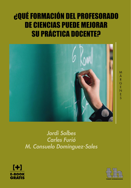 ¿Qué Formación del Profesorado de Ciencias Puede Mejorar su Práctica Docente? ( Jordi Solbes Matarredona  )