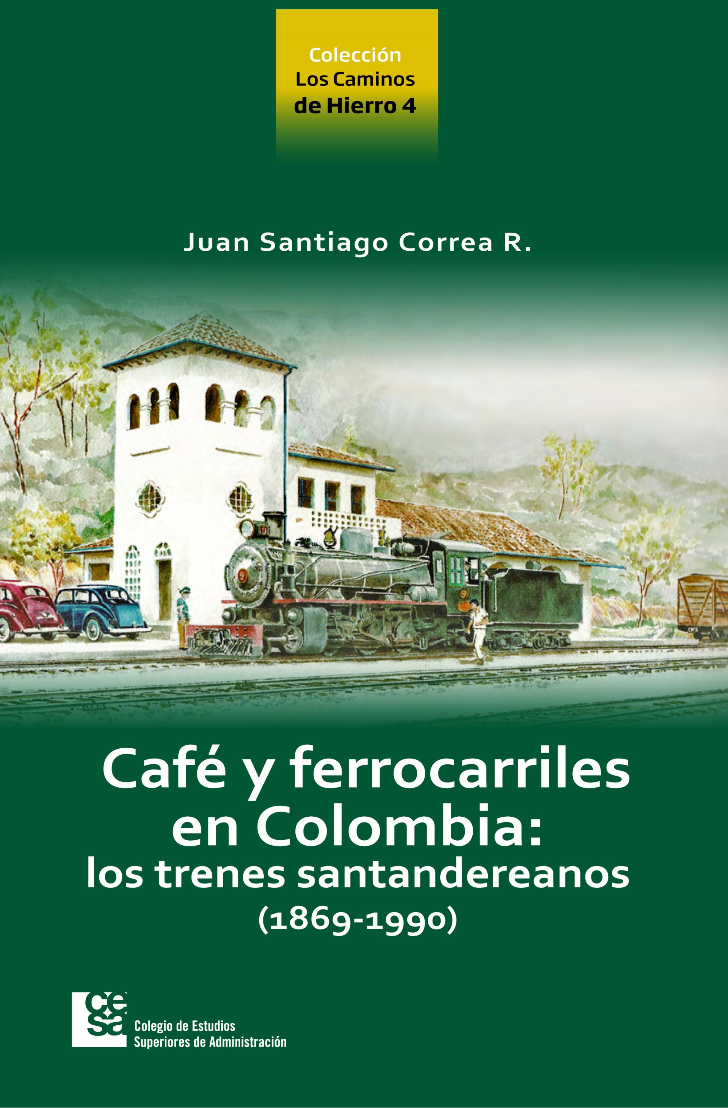 Juan Santiago Correa Restrepo Los Caminos de Hierro 4. Café y ferrocarriles en Colombia: los trenes santandereanos (1869 - 1990) juan manuel moreno luque insolvencia corrupción criminalidad y crisis de los bancos y de los mercados