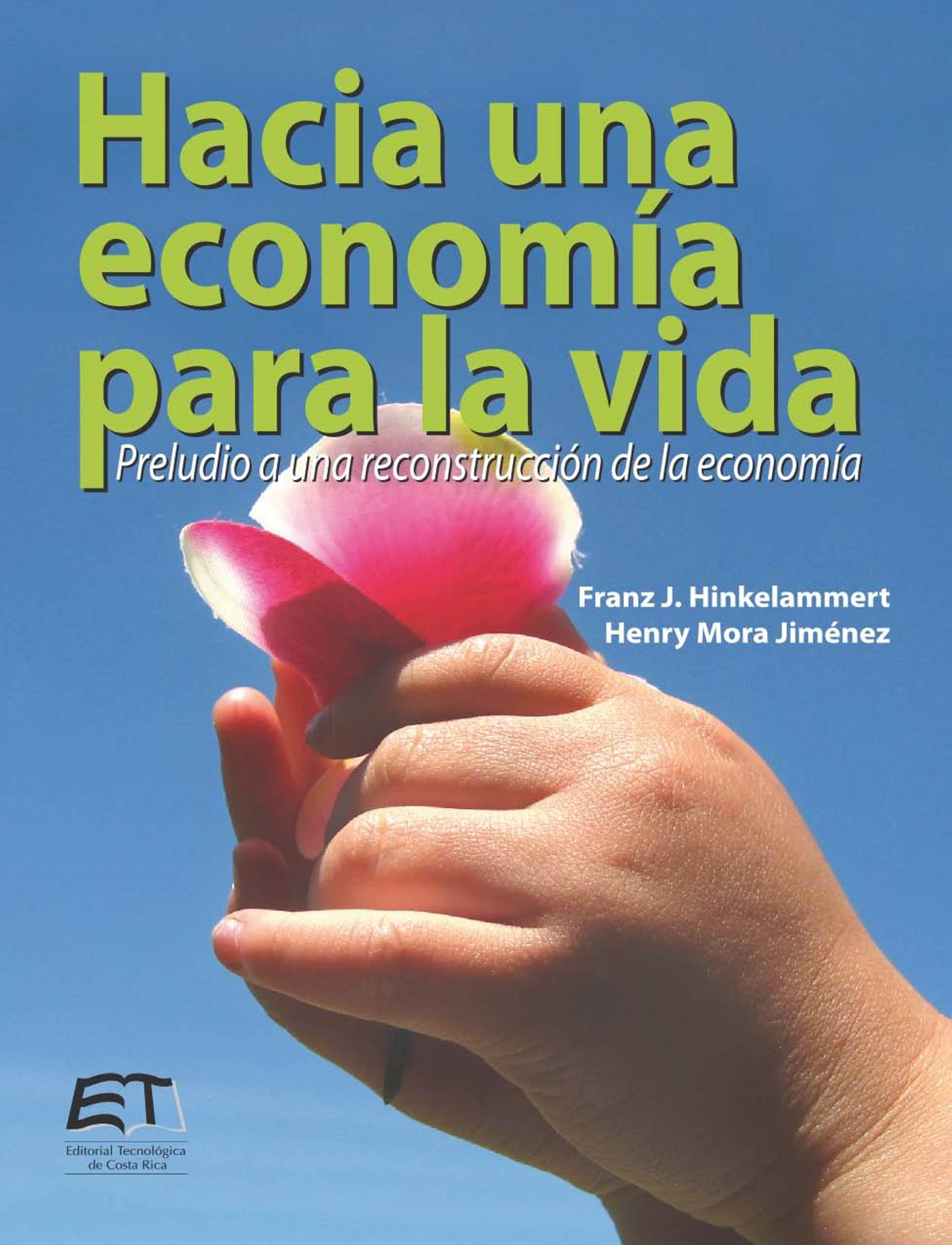 Franz Hinkelammert Hacia una economía para la vida. Preludio a una reconstrucción de la economía concepcion gonzalez una nueva vida