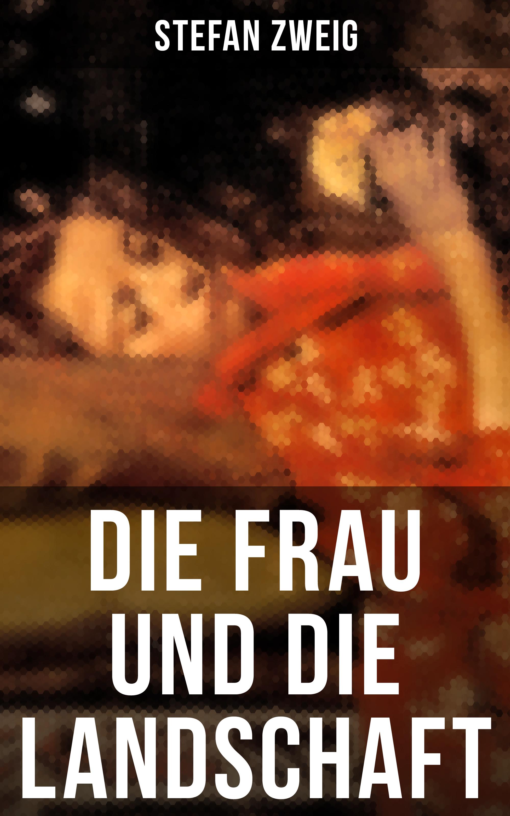 Stefan Zweig Die Frau und die Landschaft die frau die nicht lieben wollte