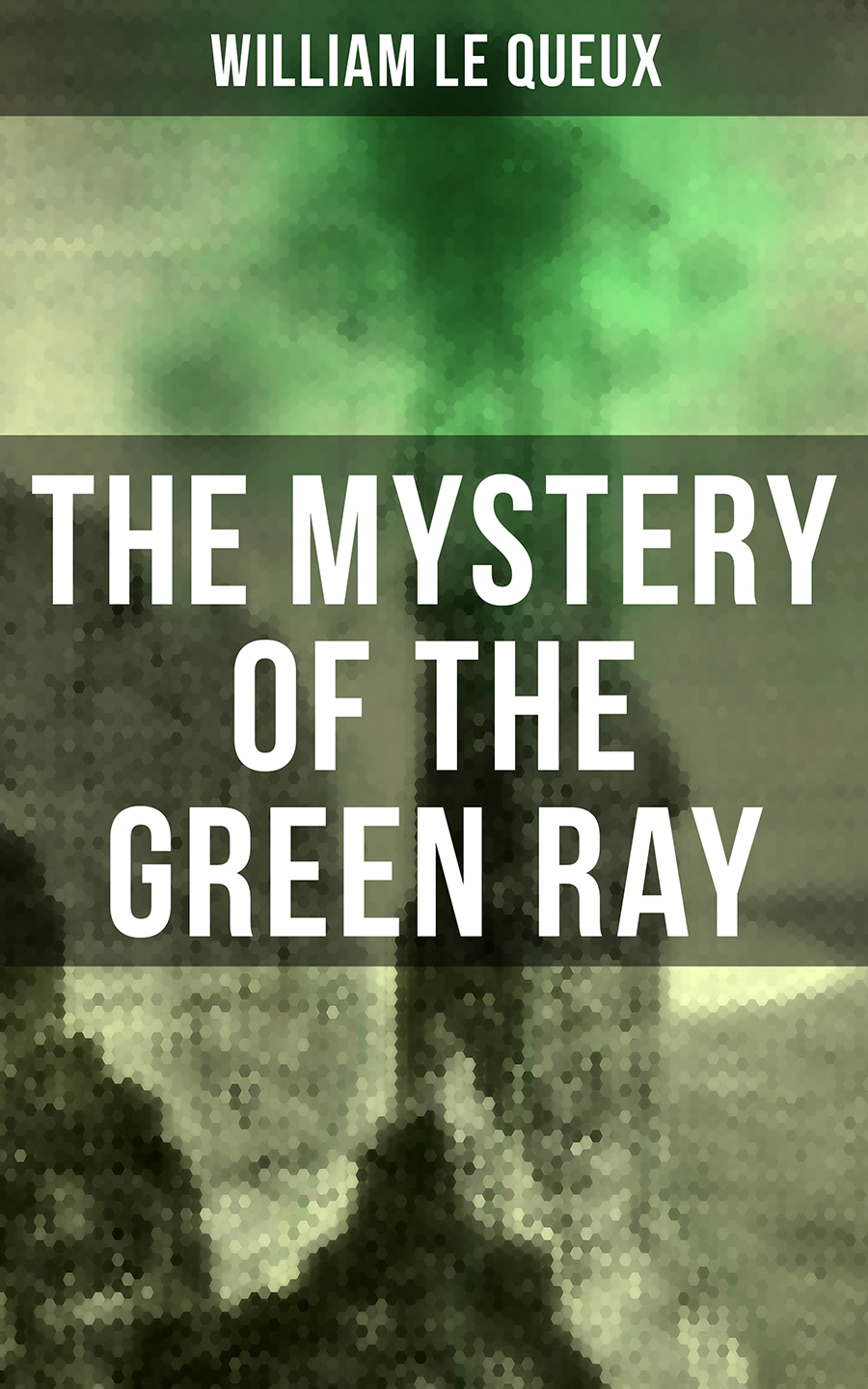 William Le Queux The Mystery of the Green Ray william le queux the seven secrets british murder mystery