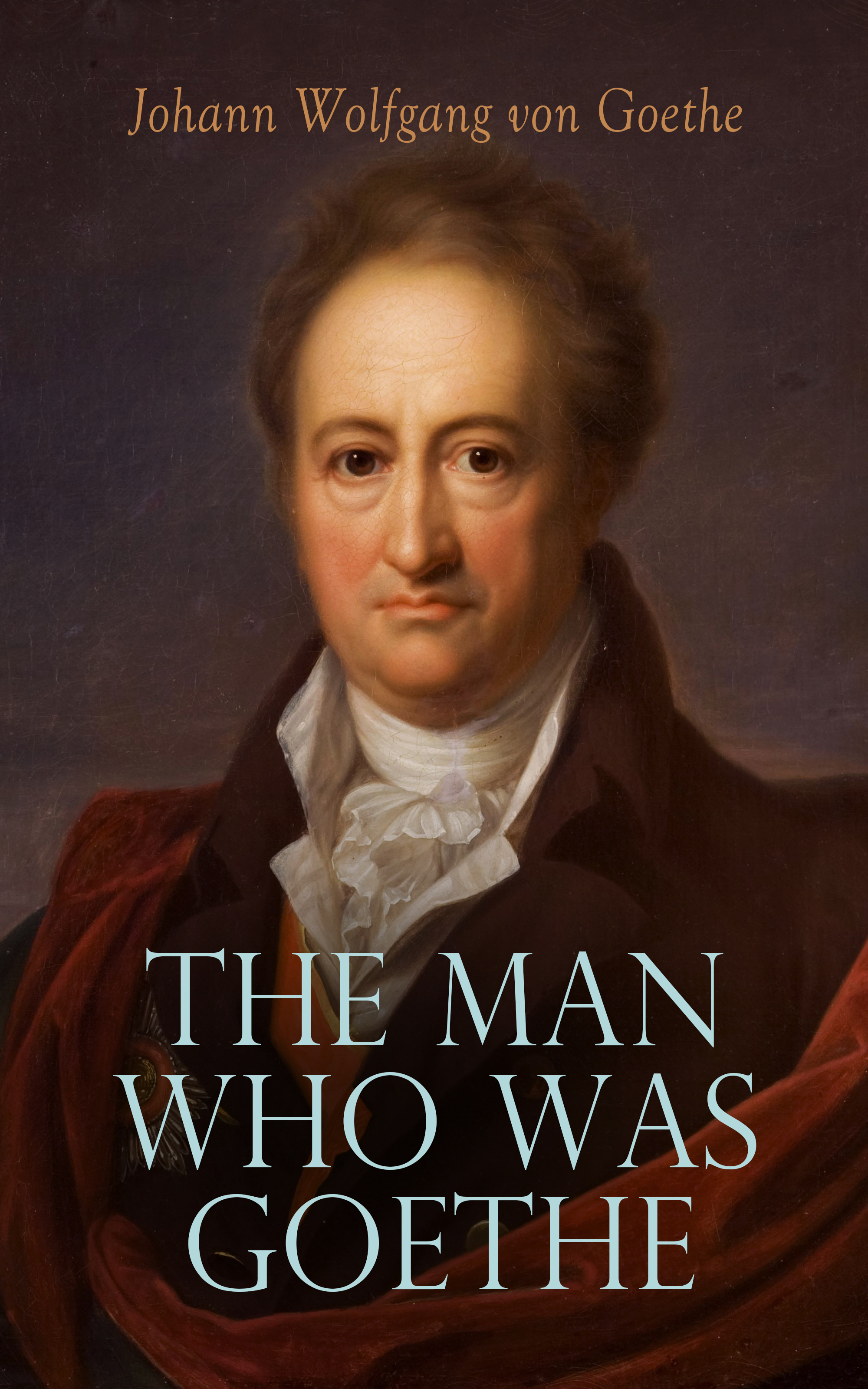 the man who was goethe memoirs letters essays