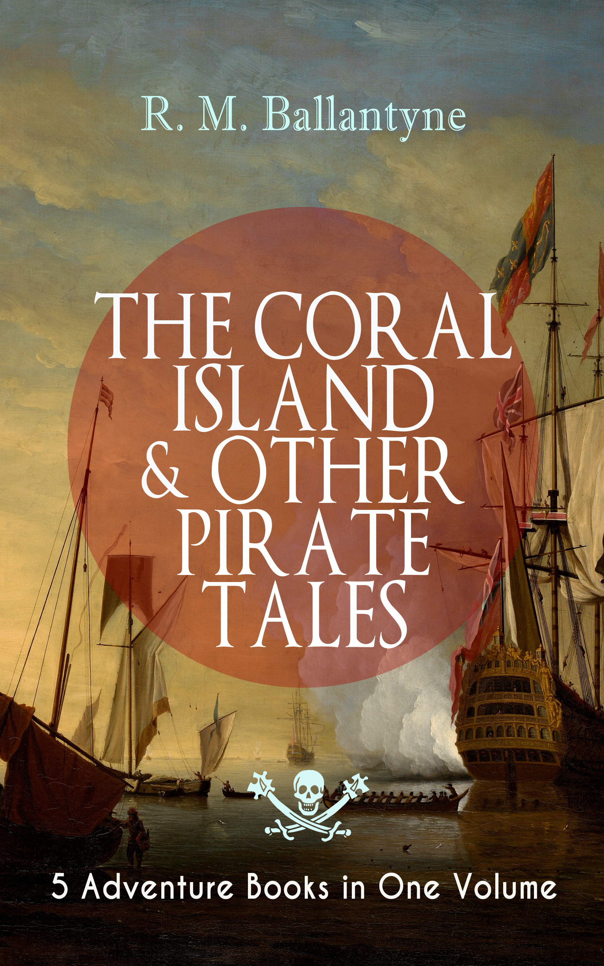 R. M. Ballantyne THE CORAL ISLAND & OTHER PIRATE TALES – 5 Adventure Books in One Volume