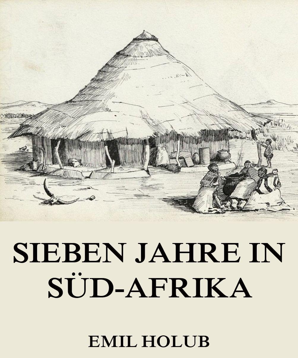 Emil Holub Sieben Jahre in Süd-Afrika, Erster Band j brinckmann kunst und handwerk in japan erster band