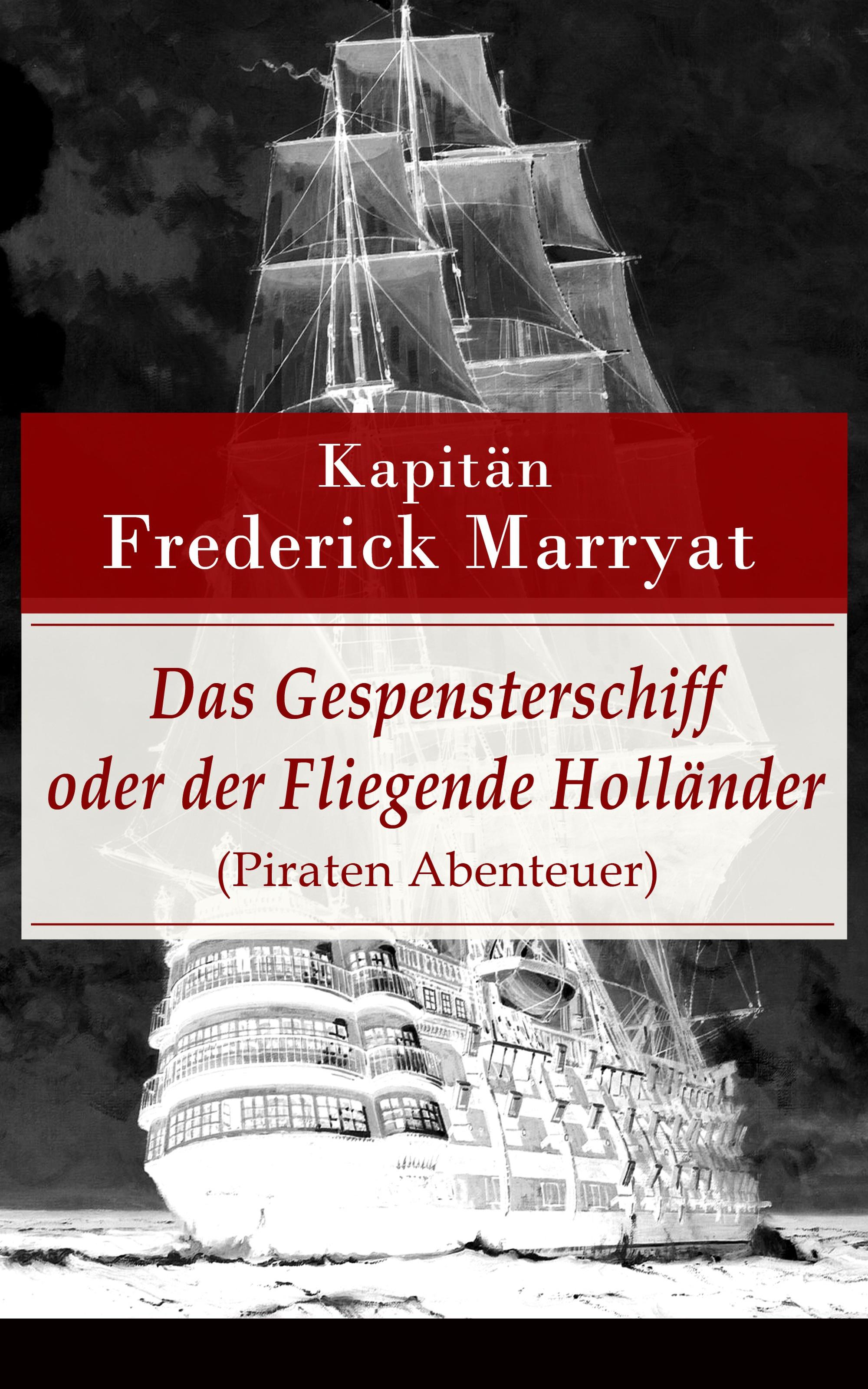 Kapitän Frederick Marryat Das Gespensterschiff oder der Fliegende Holländer (Piraten Abenteuer)
