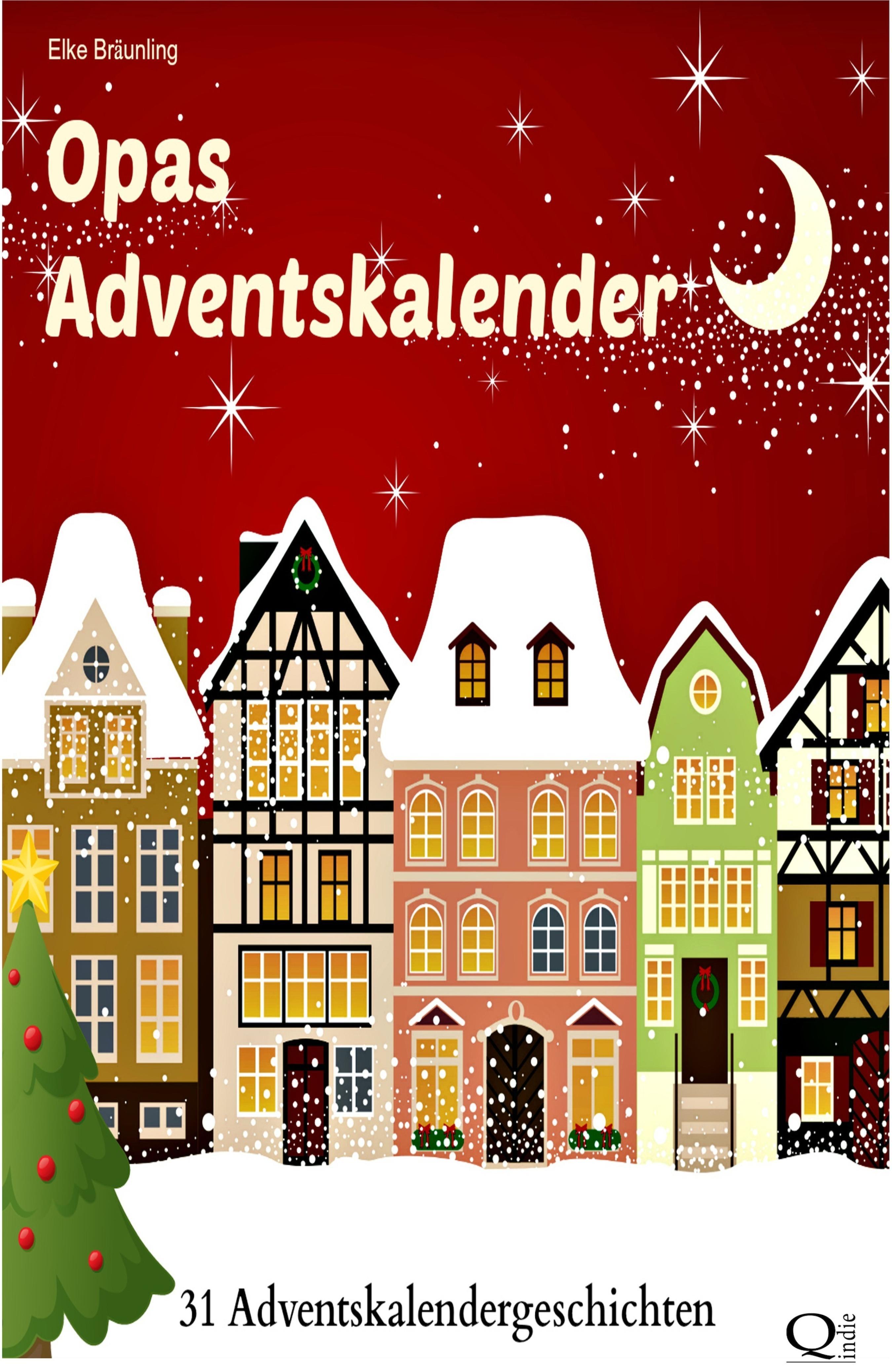 Elke Braunling Opas Adventskalender - 31 Adventskalendergeschichten