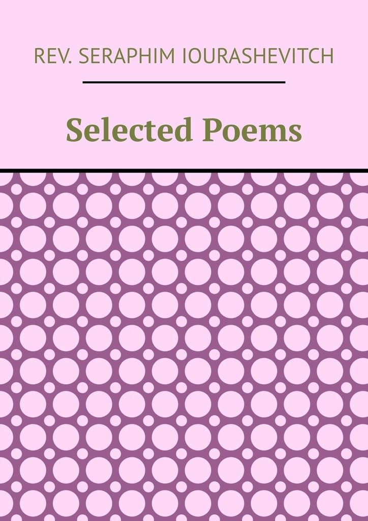 Rev. Seraphim Iourashevitch Selected Poems selected poems