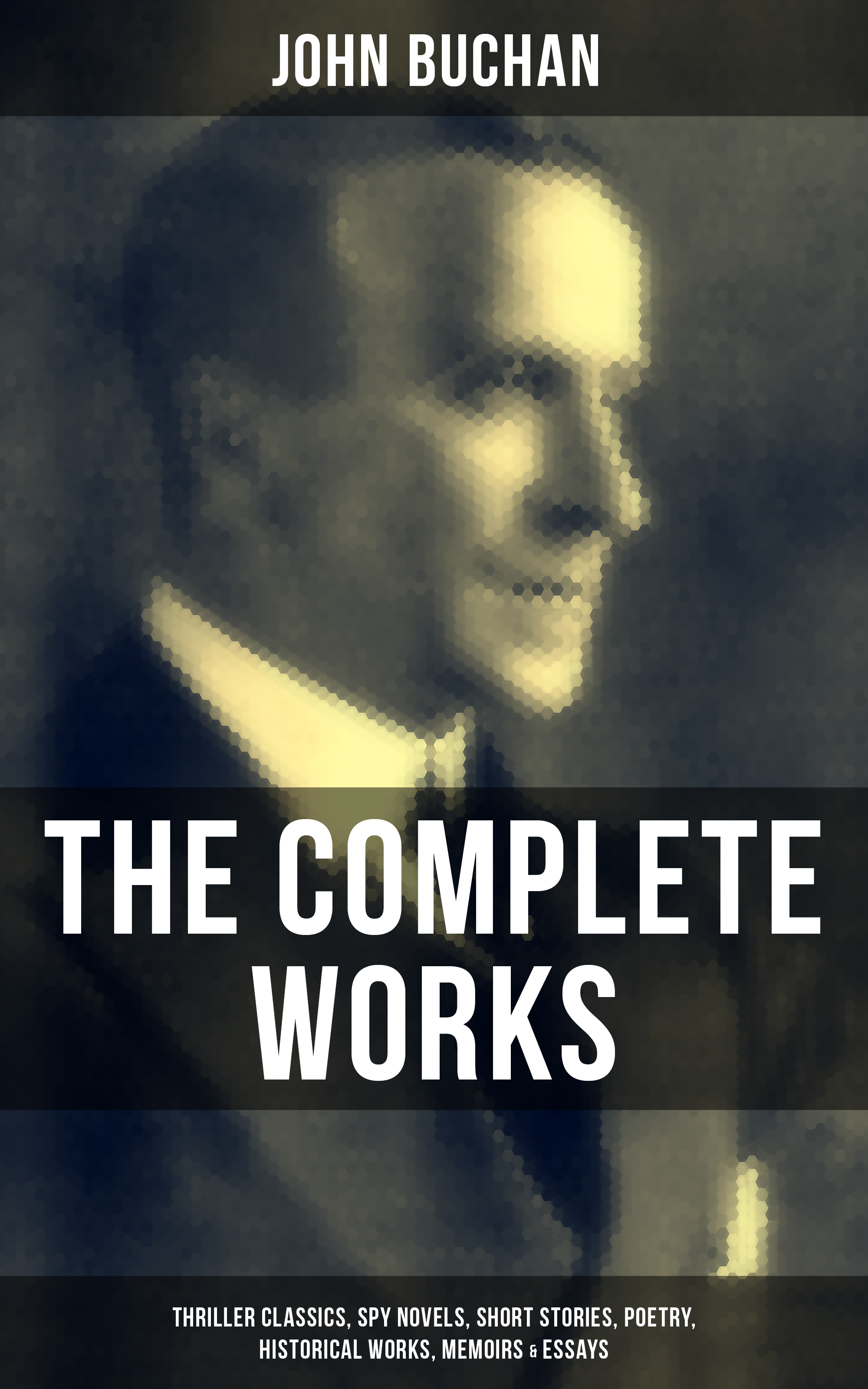 Buchan John The Complete Works of John Buchan: Thriller Classics, Spy Novels, Short Stories, Poetry, Historical Works, Memoirs & Essays readon classics the complete works of nathaniel hawthorne novels short stories poetry essays letters and memoirs illustrated edition the scarlet letter with its romance tanglewood tales birthmark ghost