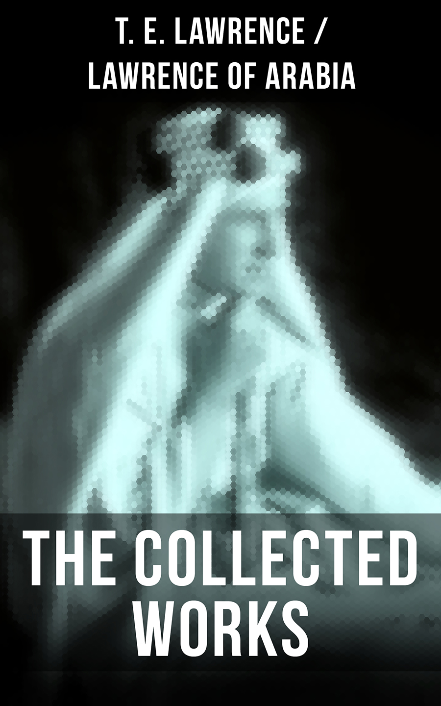 The Collected Works of T. E. Lawrence (Lawrence of Arabia) фото