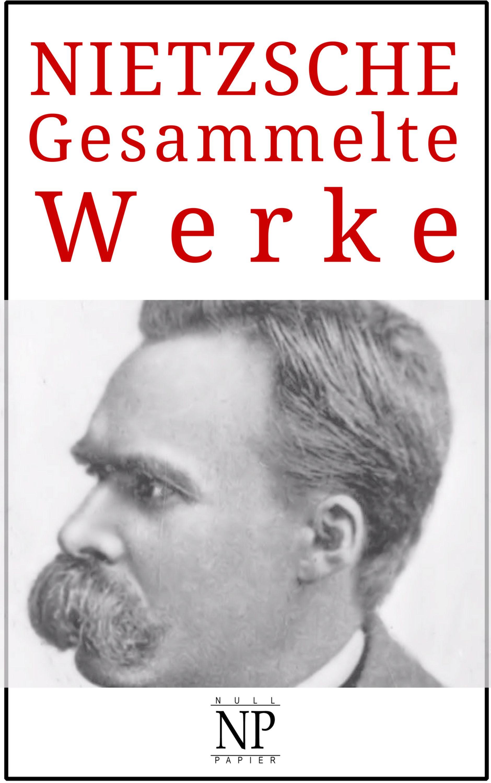 Friedrich Wilhelm Nietzsche Gesammelte Werke