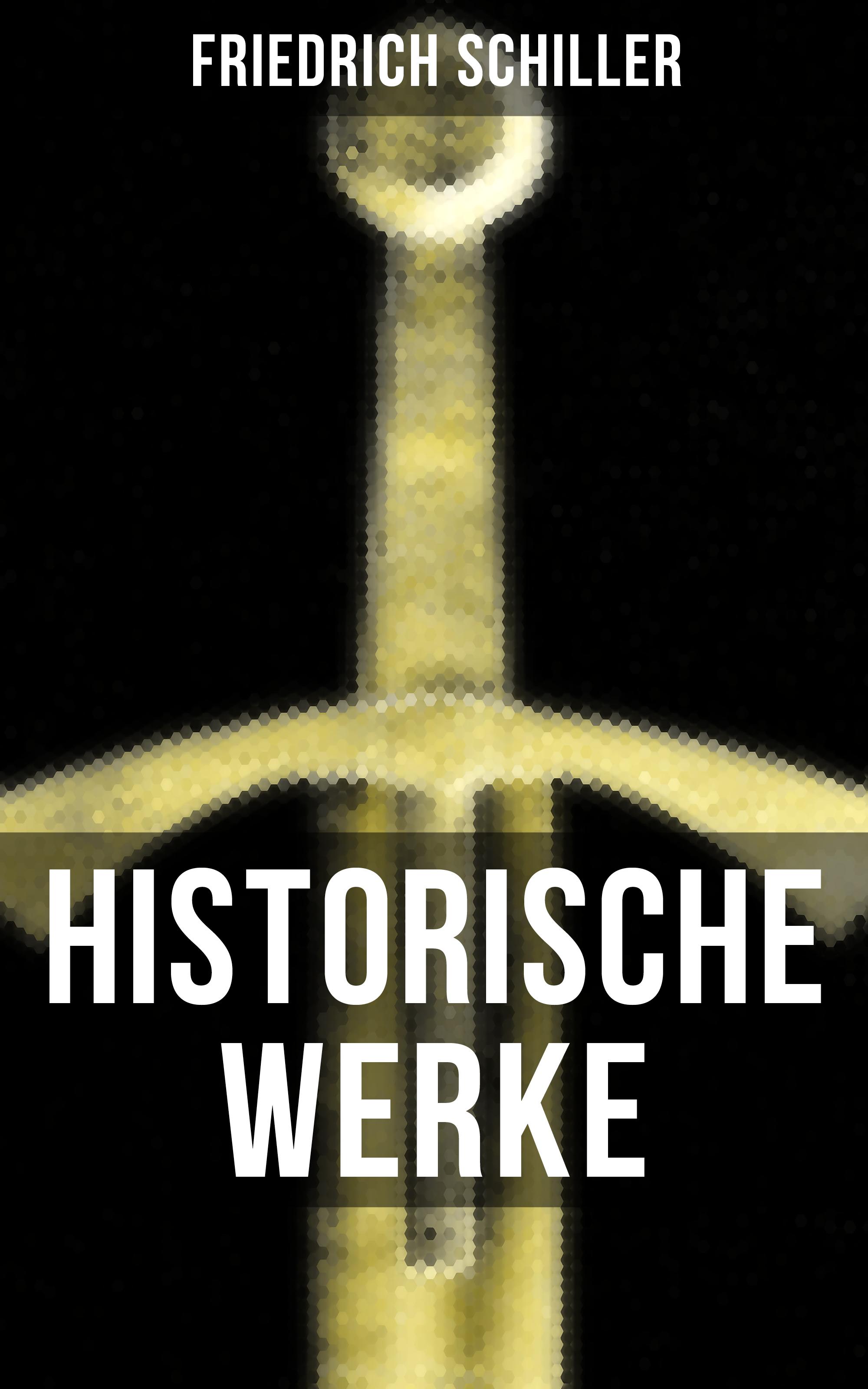 цена Фридрих Шиллер Historische Werke von Friedrich Schiller онлайн в 2017 году