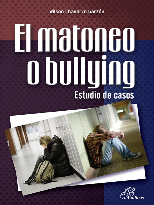 Wilson Chavarro Garzón El matoneo o bullying. Estudio de casos