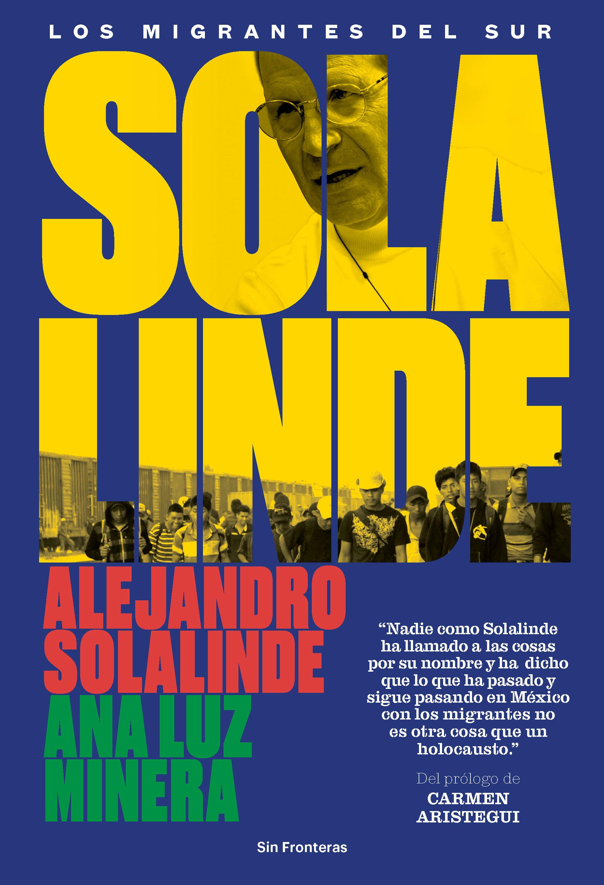 Alejandro Solalinde Solalinde. Los migrantes del sur