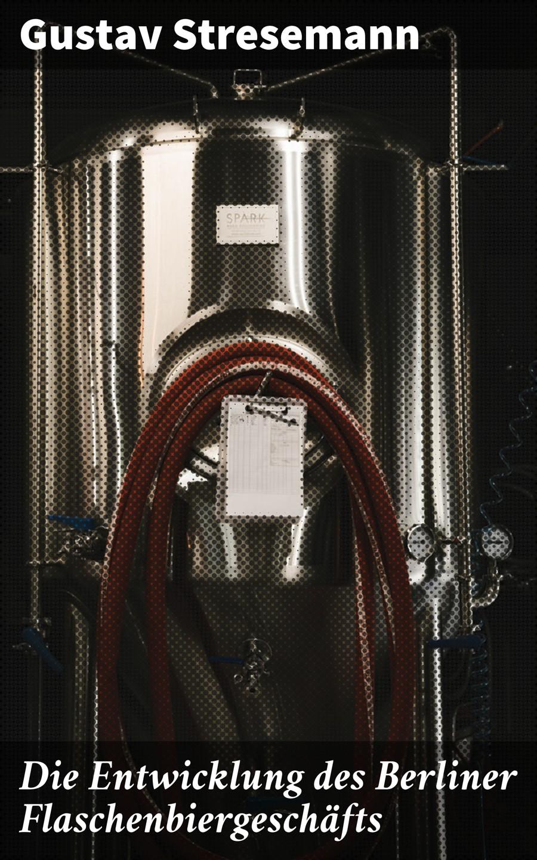 Stresemann Gustav Die Entwicklung des Berliner Flaschenbiergeschäfts anton marty die frage nach der geschichtlichen entwicklung des farbensinnes