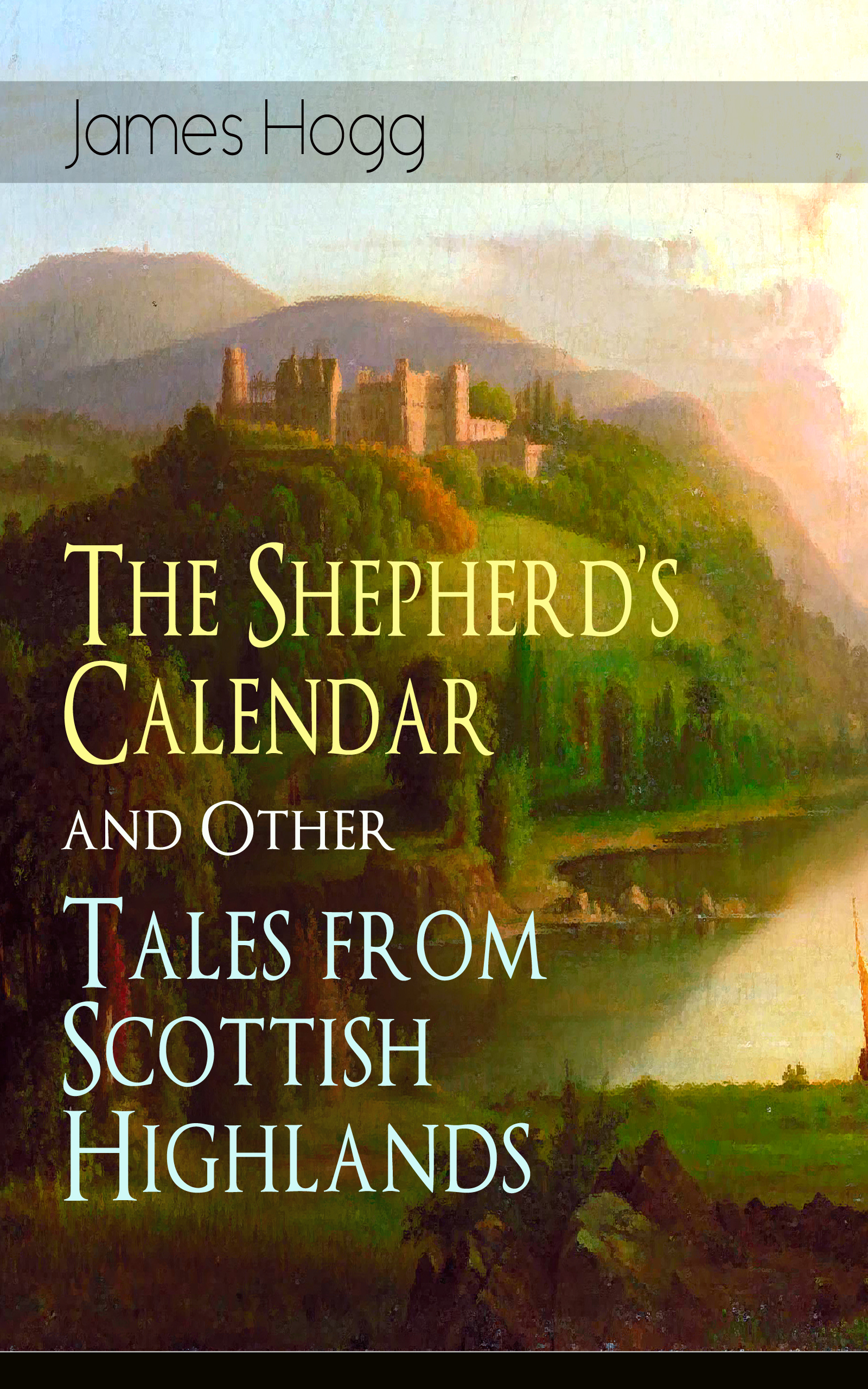 James Hogg The Shepherd's Calendar and Other Tales from Scottish Highlands the yipping tiger and other tales from the neuropsychiatric clinic