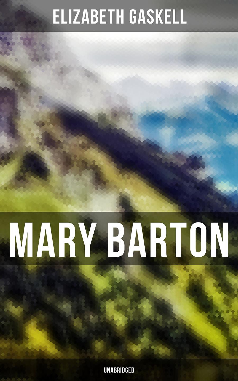 Elizabeth Gaskell Mary Barton (Unabridged) mary barton