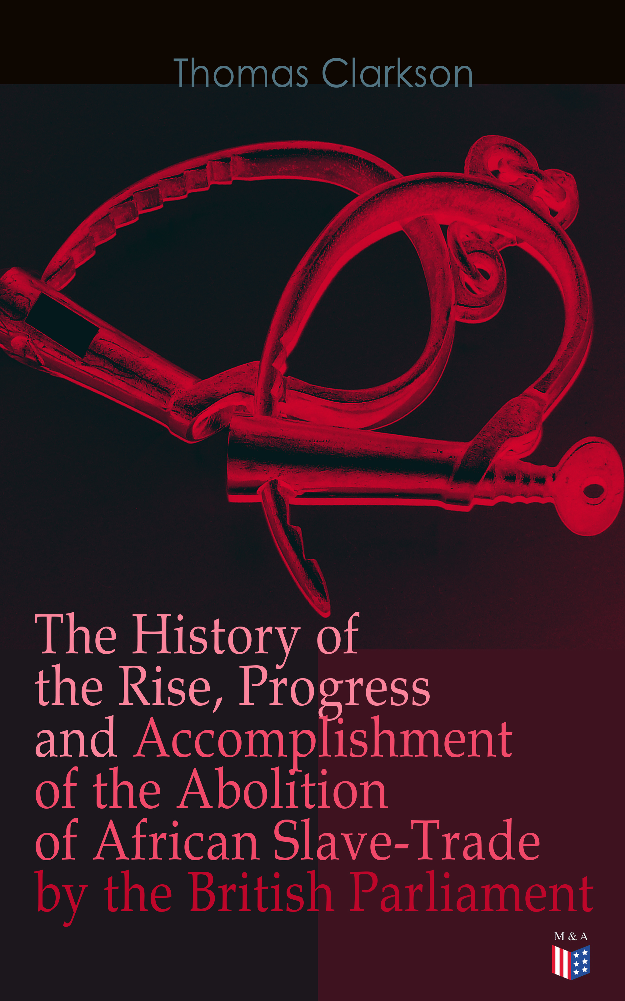 Thomas Clarkson The History of the Rise, Progress and Accomplishment of the Abolition of African Slave-Trade by the British Parliament kelly clarkson kelly clarkson meaning of life