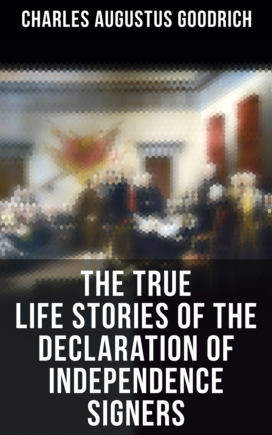 Фото - Charles Augustus Goodrich The True Life Stories of the Declaration of Independence Signers томас джефферсон the declaration of independence of the united states of america