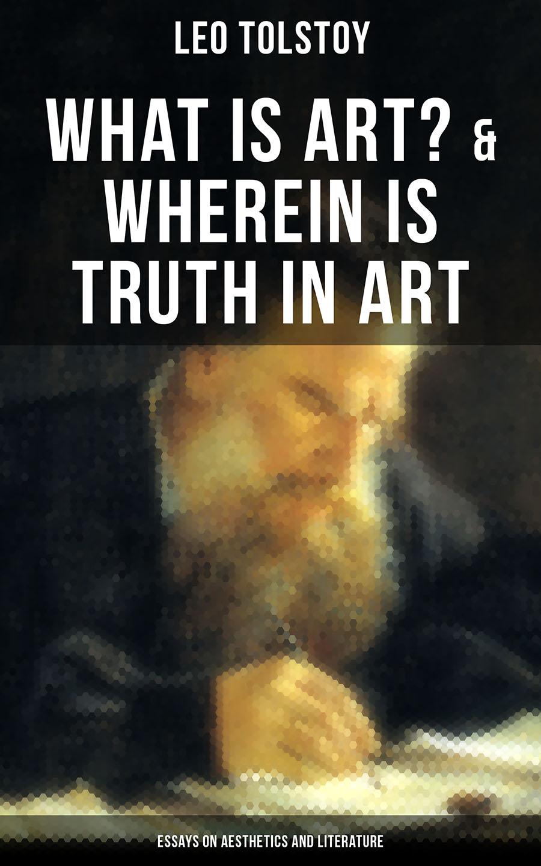 Leo Tolstoy Tolstoy: What is Art? & Wherein is Truth in Art (Essays on Aesthetics and Literature) leo tolstoy hadji murat