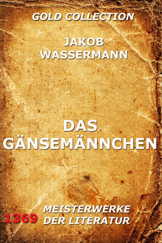 Jakob Wassermann Das Gänsemännchen