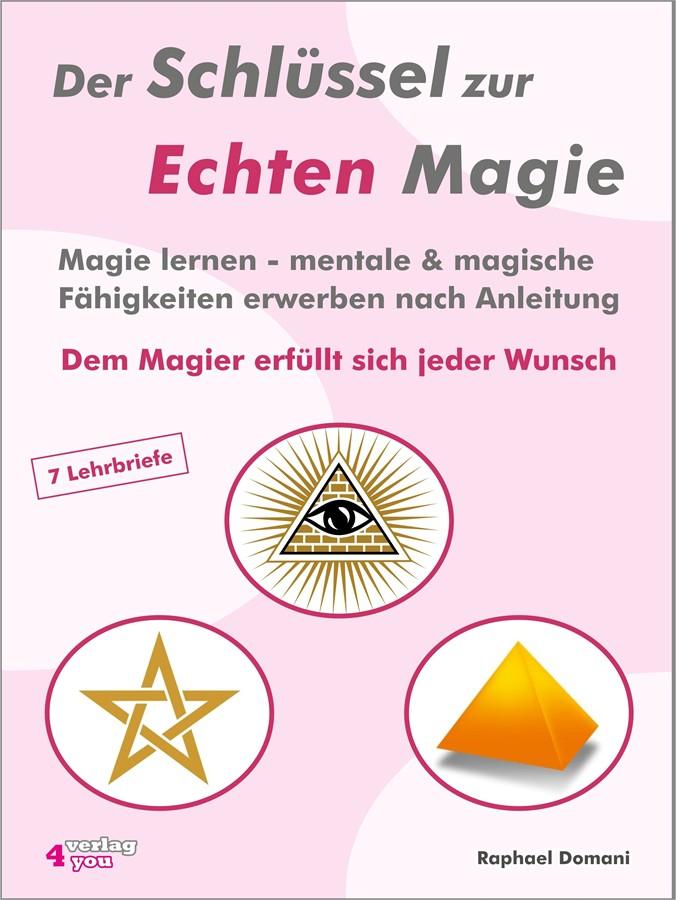 Raphael Domani Der Schlüssel zur Echten Magie. Magie lernen - mentale & magische Fähigkeiten erwerben nach Anleitung.