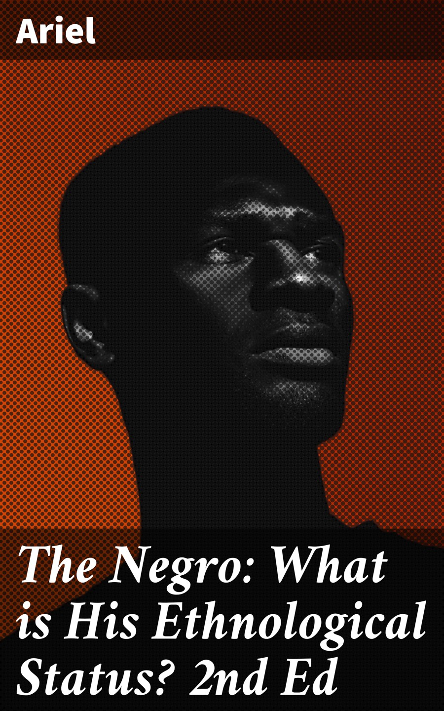 Ariel The Negro: What is His Ethnological Status? 2nd Ed ed brubaker marc silvestri x men messiah complex 1 2nd print